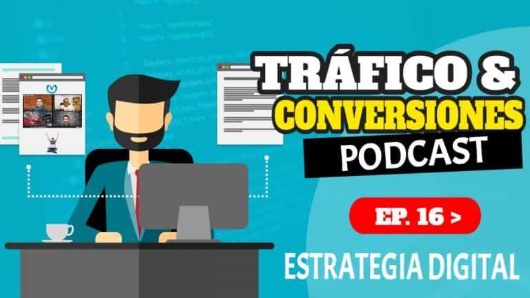 Episodio #16 – Tráfico y Conversiones