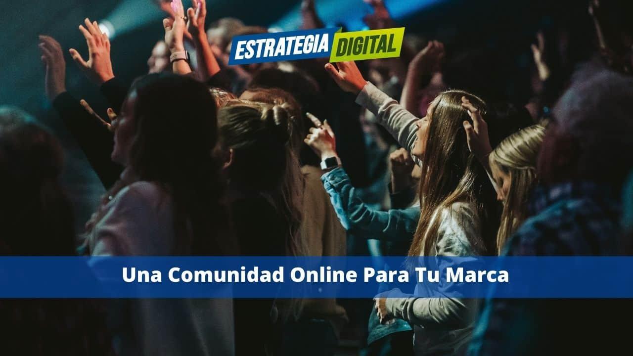 Una Comunidad Online Para Tu Marca