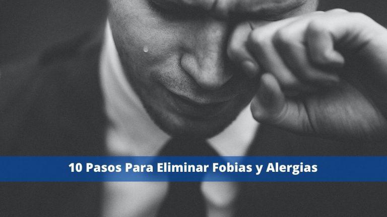 10 Pasos Para Eliminar Fobias y Alergias