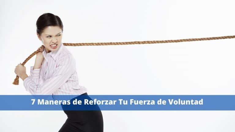 7 Maneras de Reforzar Tu Fuerza de Voluntad